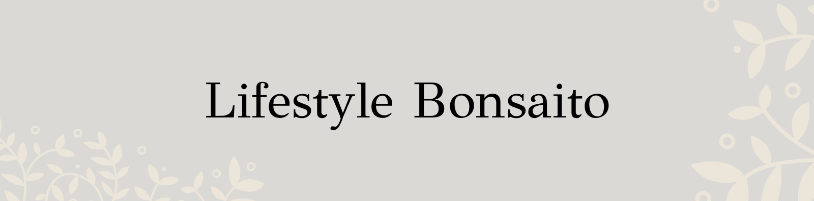Lifestyle Bonsaito